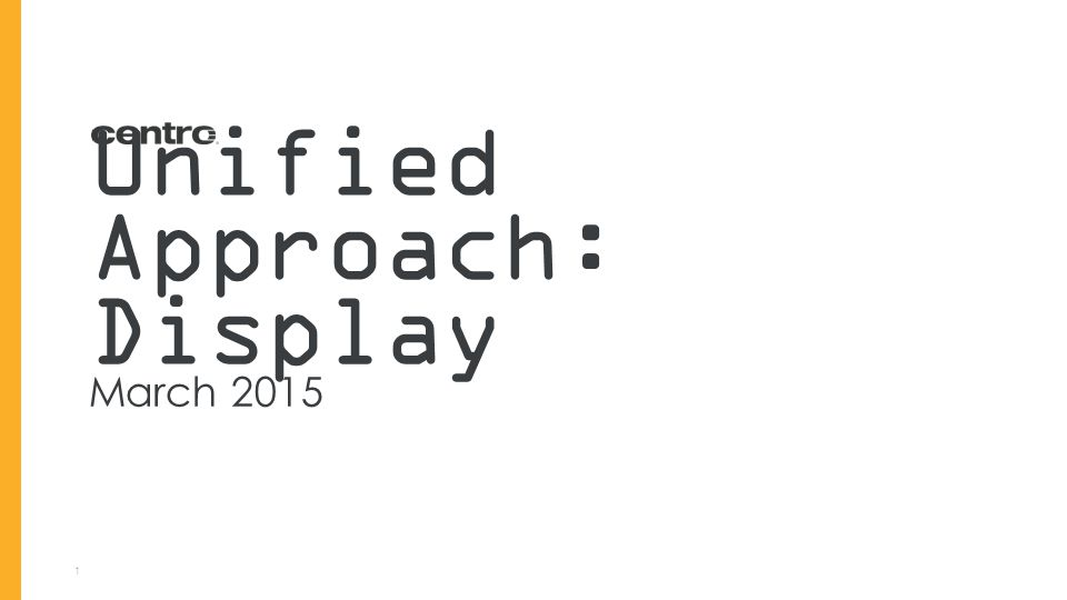 1 Unified Approach: Display March 2015