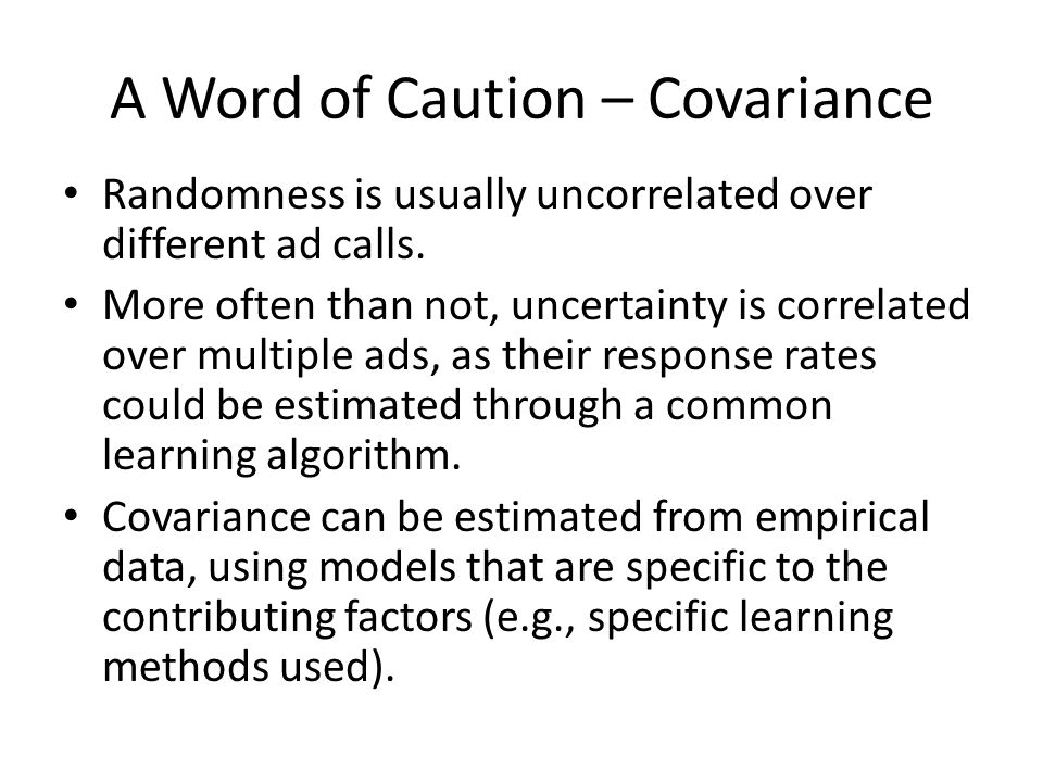 A Word of Caution – Covariance Randomness is usually uncorrelated over different ad calls.