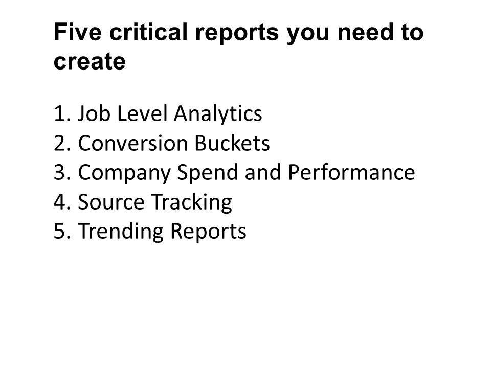Five critical reports you need to create 1. Job Level Analytics 2.