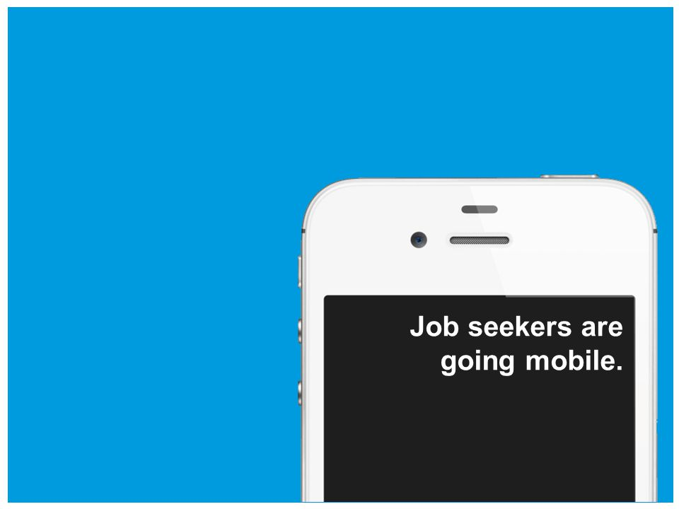 Job seekers are going mobile.
