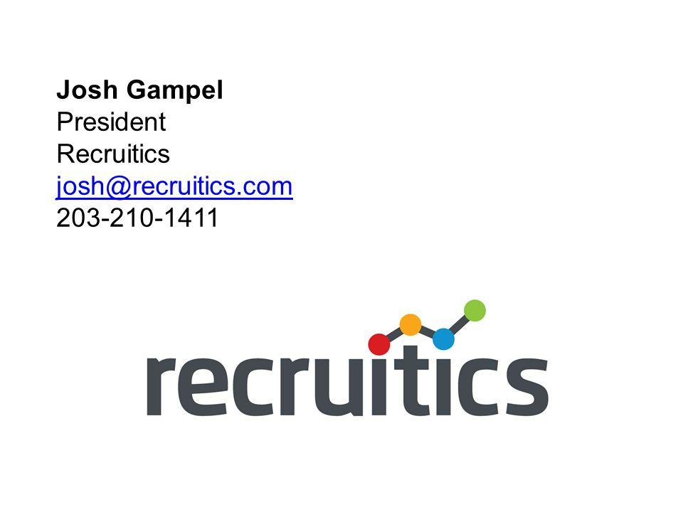 Josh Gampel President Recruitics josh@recruitics.com 203-210-1411