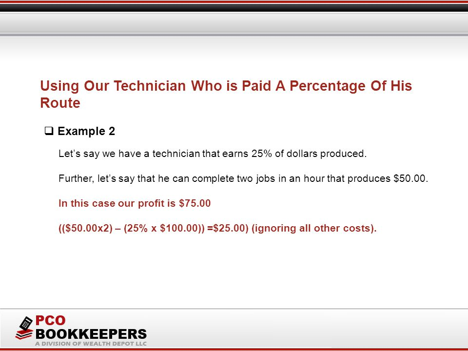 Let's say we have a technician that earns 25% of dollars produced.