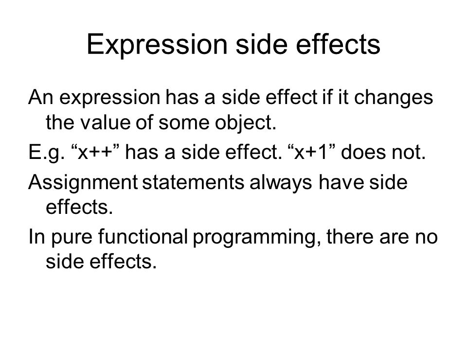 Expression side effects An expression has a side effect if it changes the value of some object.