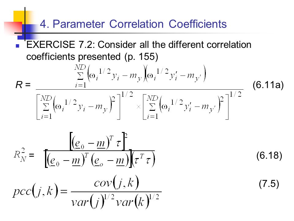 4. Parameter Correlation Coefficients EXERCISE 7.2: Consider all the different correlation coefficients presented (p. 155) R = (6.11a) = (6.18) (7.5)