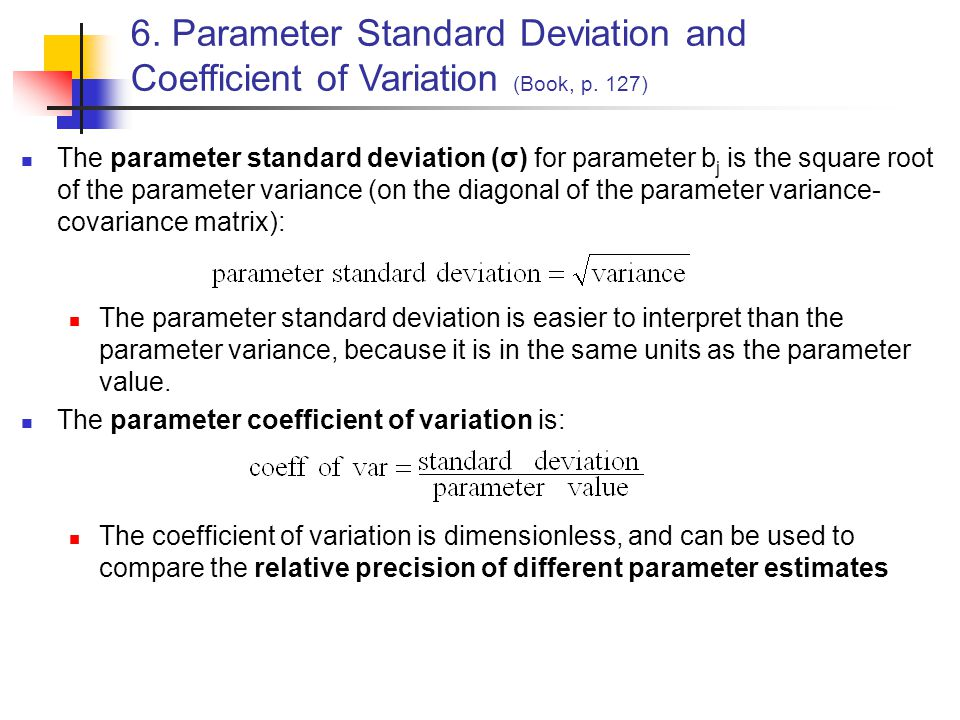 The parameter standard deviation (σ) for parameter b j is the square root of the parameter variance (on the diagonal of the parameter variance- covari