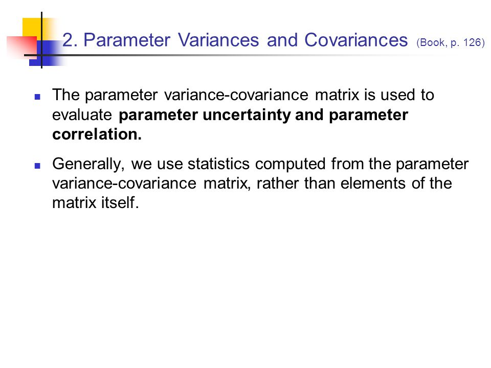 Parameter correlation coefficients (from the _pcc file) are used primarily to assess parameter uniqueness Computed from parameter variance-covariance matrix values Correlation coefficients are typically presented as a matrix.