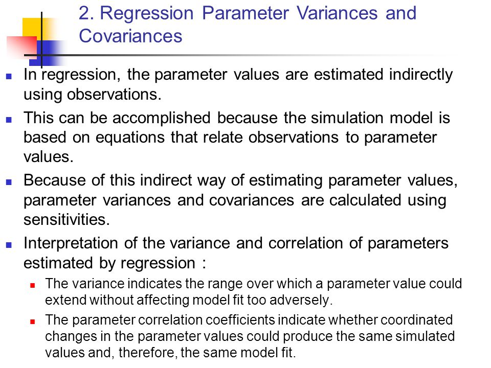 In regression, the parameter values are estimated indirectly using observations. This can be accomplished because the simulation model is based on equ