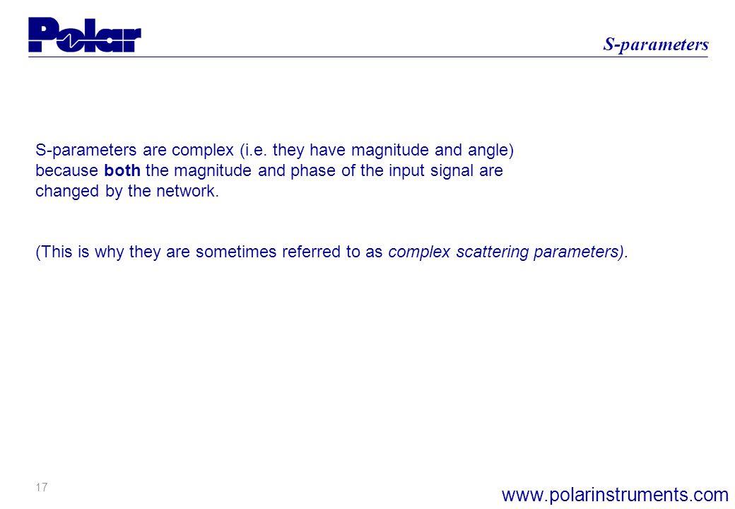 17 S-parameters www.polarinstruments.com S-parameters are complex (i.e.