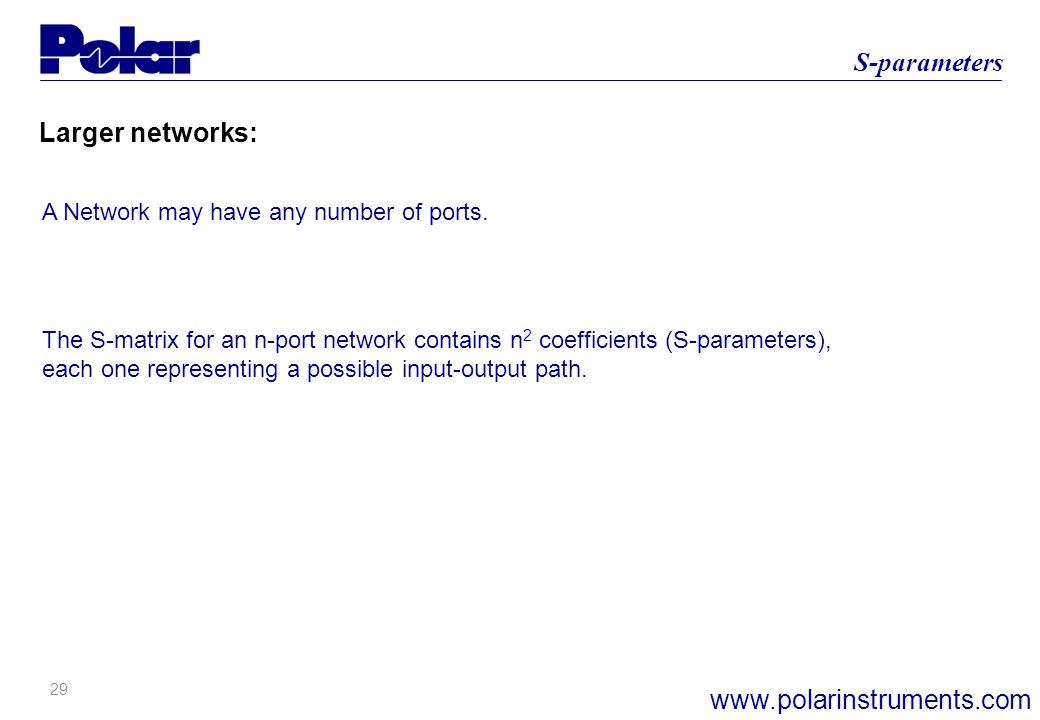 29 S-parameters www.polarinstruments.com Larger networks: A Network may have any number of ports.