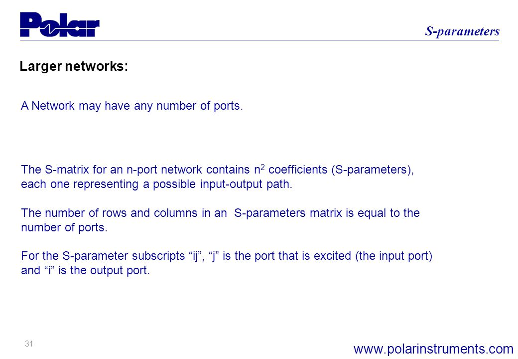 31 S-parameters www.polarinstruments.com Larger networks: A Network may have any number of ports.