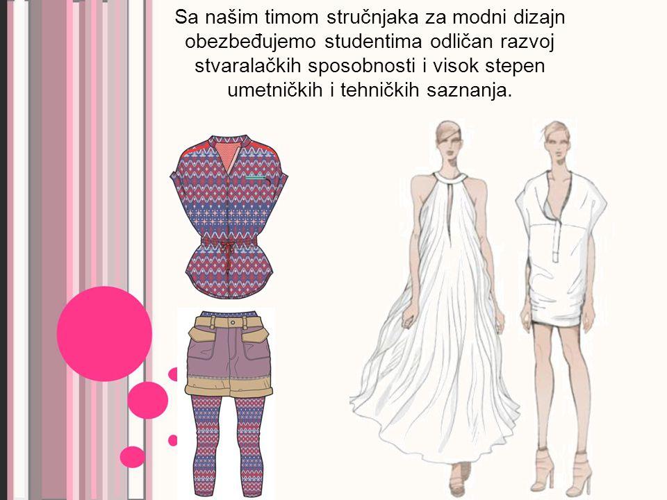 Sa našim timom stručnjaka za modni dizajn obezbeđujemo studentima odličan razvoj stvaralačkih sposobnosti i visok stepen umetničkih i tehničkih saznanja.