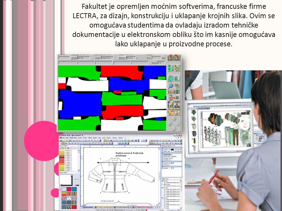 Fakultet je opremljen moćnim softverima, francuske firme LECTRA, za dizajn, konstrukciju i uklapanje krojnih slika.