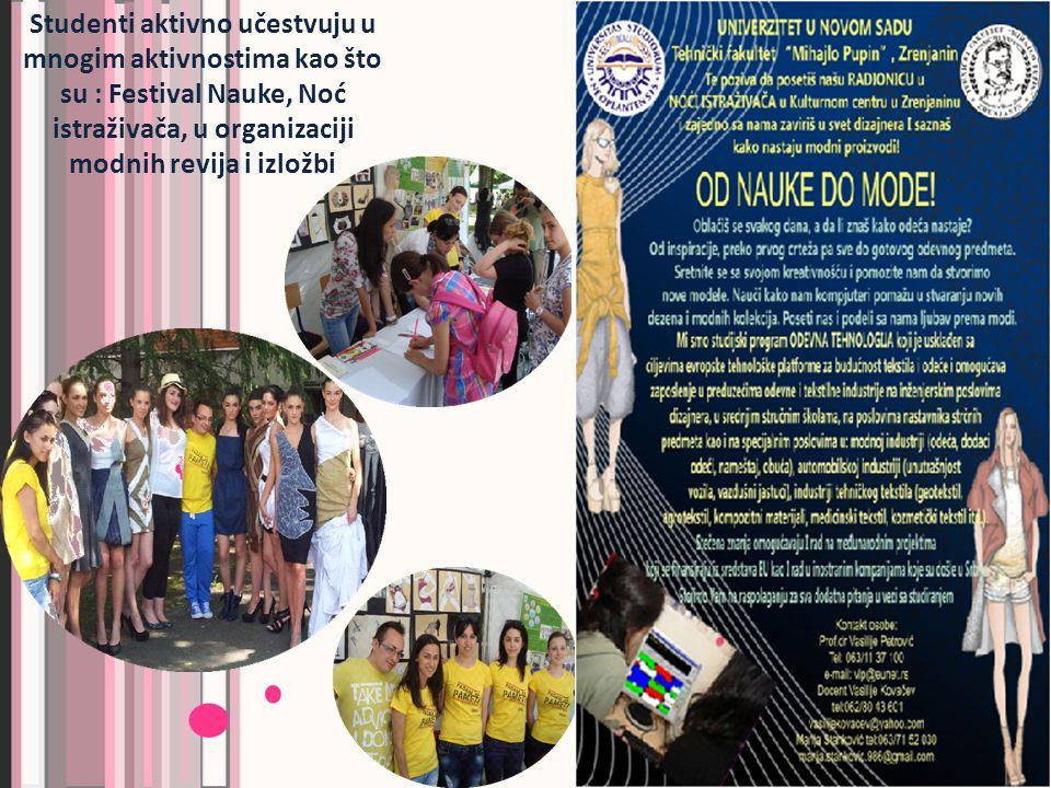 Studenti aktivno učestvuju u mnogim aktivnostima kao što su : Festival Nauke, Noć istraživača, u organizaciji modnih revija i izložbi