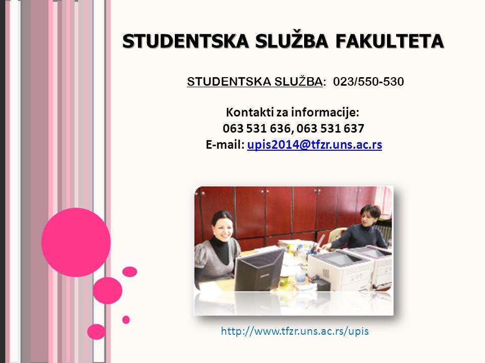 STUDENTSKA SLUŽBA FAKULTETA STUDENTSKA SLU Ž BA: 023/550-530 http://www.tfzr.uns.ac.rs/upis Kontakti za informacije: 063 531 636, 063 531 637 E-mail: upis2014@tfzr.uns.ac.rsupis2014@tfzr.uns.ac.rs