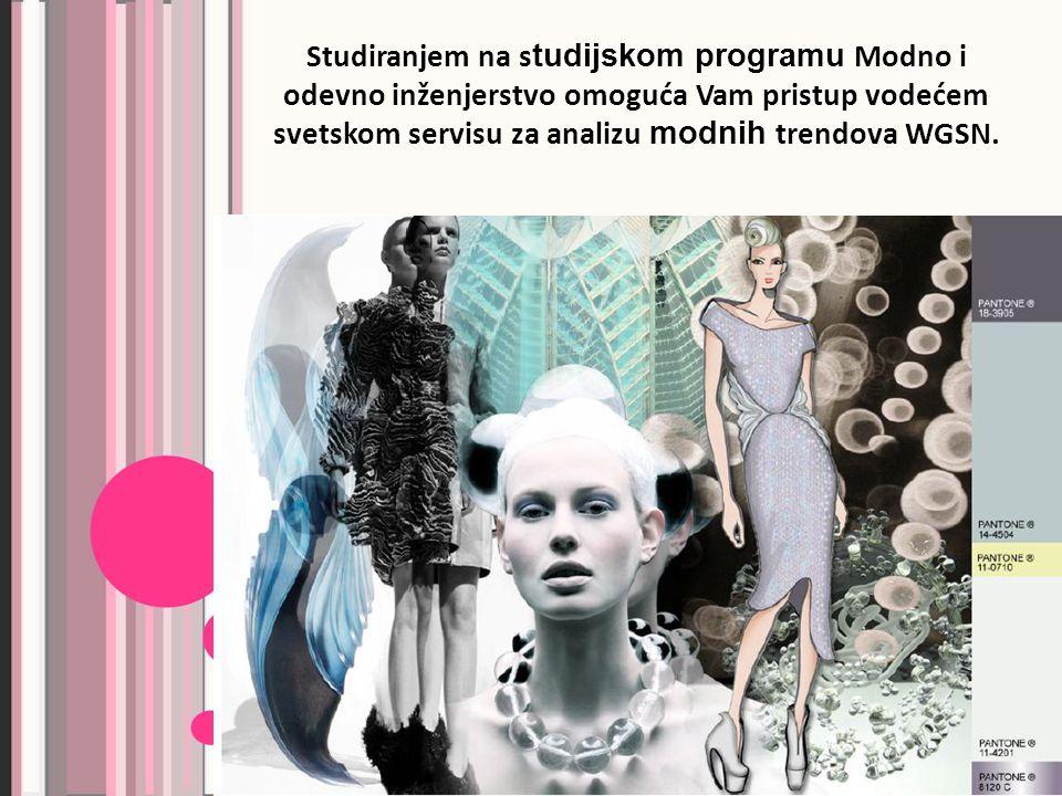 Studiranjem na s tudijskom programu Modno i odevno inženjerstvo omoguća Vam pristup vodećem svetskom servisu za analizu modnih trendova WGSN.