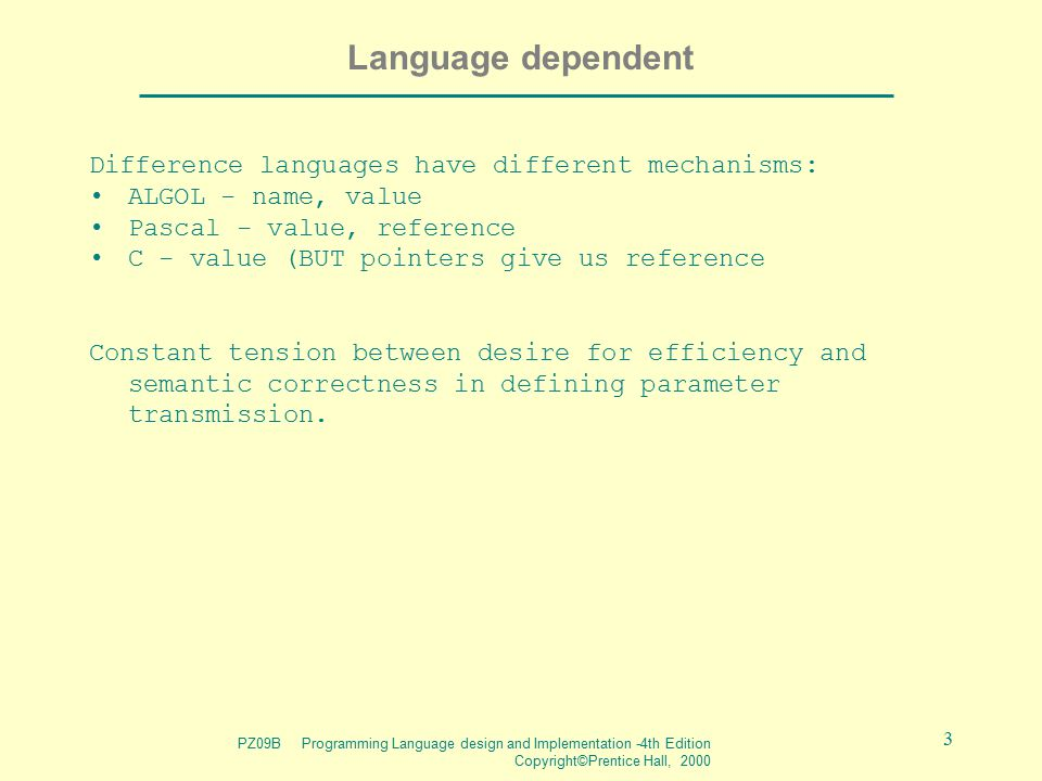 PZ09B Programming Language design and Implementation -4th Edition Copyright©Prentice Hall, 2000 3 Language dependent Difference languages have differe