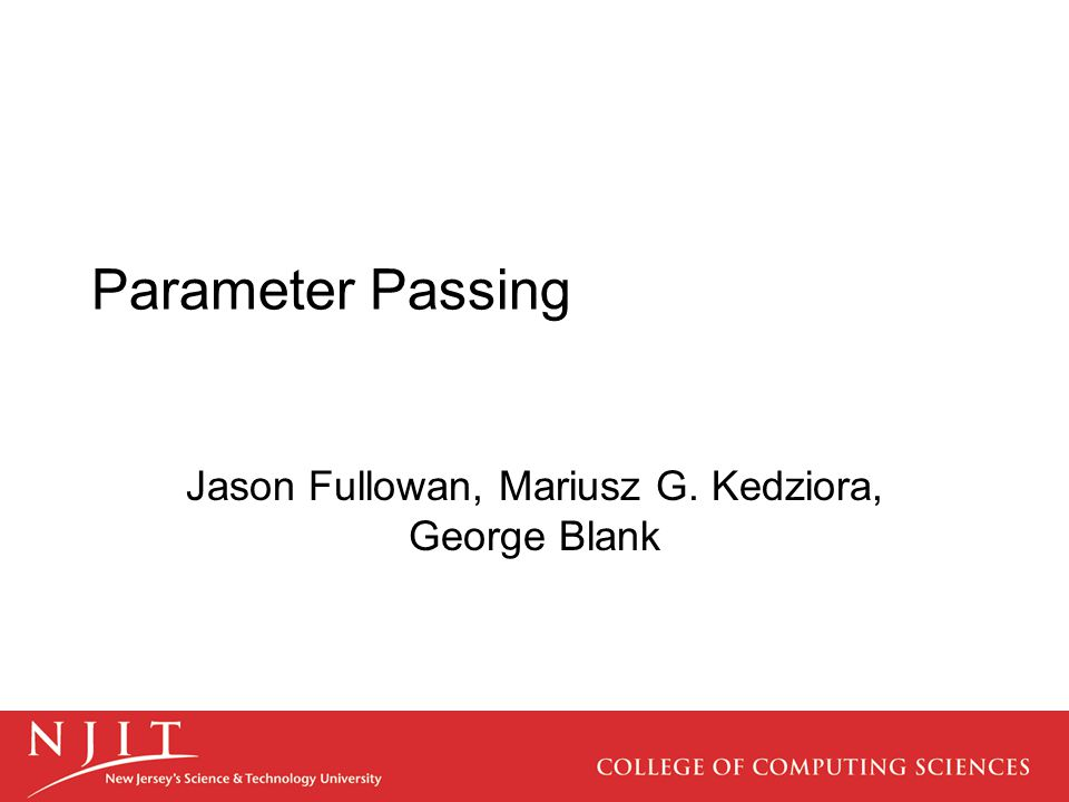 Parameter Passing Jason Fullowan, Mariusz G. Kedziora, George Blank