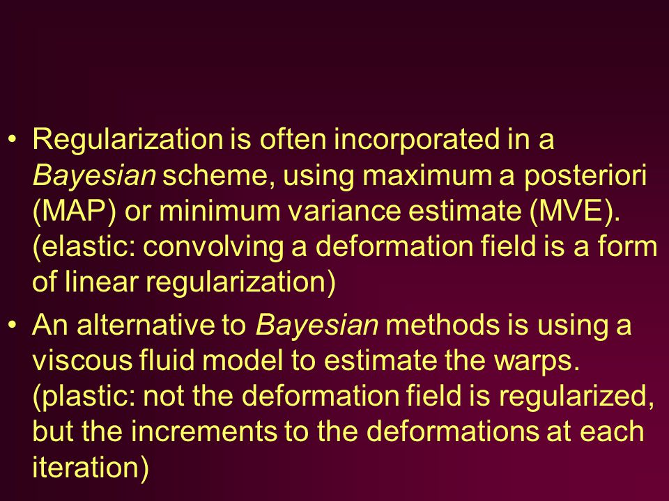 Regularization is often incorporated in a Bayesian scheme, using maximum a posteriori (MAP) or minimum variance estimate (MVE).