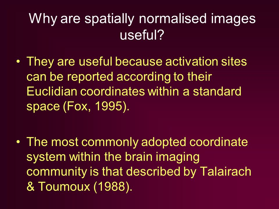 Why are spatially normalised images useful.