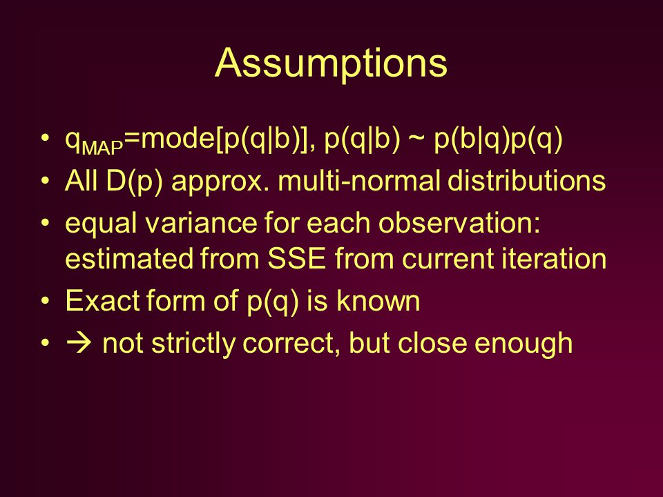 Assumptions q MAP =mode[p(q|b)], p(q|b) ~ p(b|q)p(q) All D(p) approx.