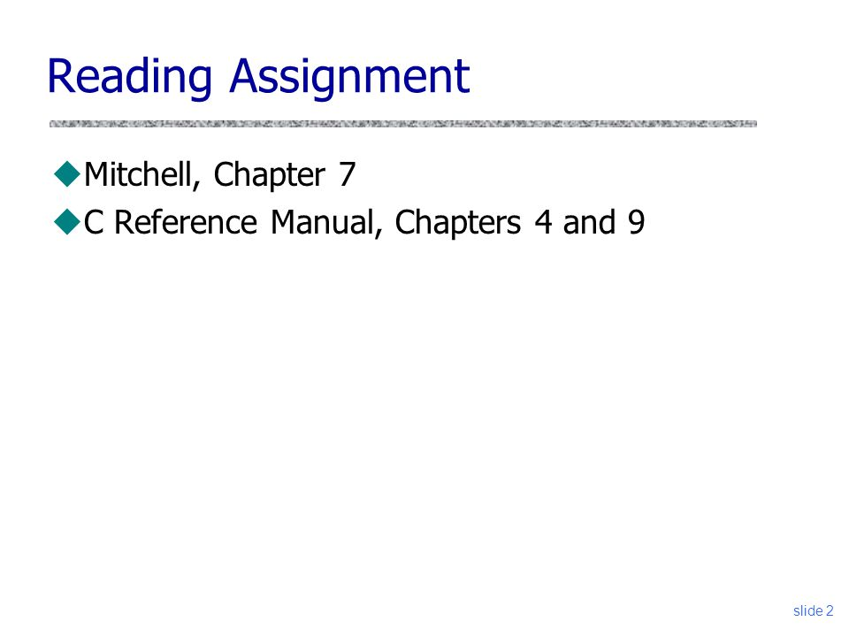 slide 2 Reading Assignment uMitchell, Chapter 7 uC Reference Manual, Chapters 4 and 9