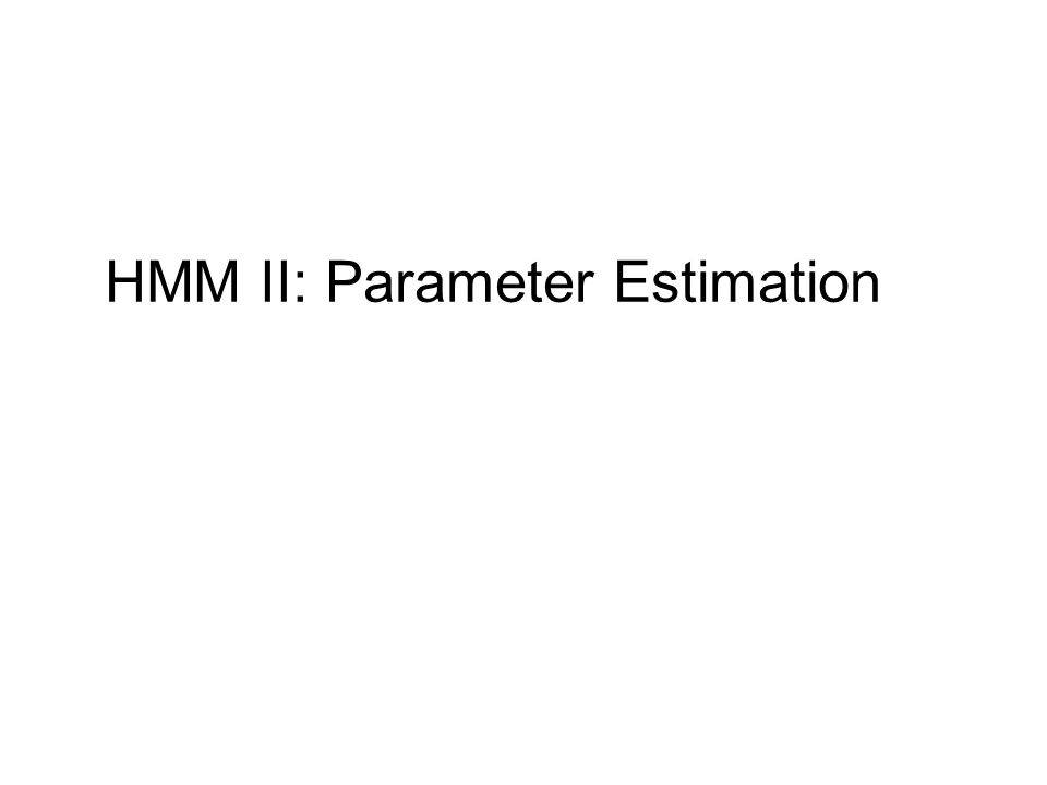 HMM II: Parameter Estimation