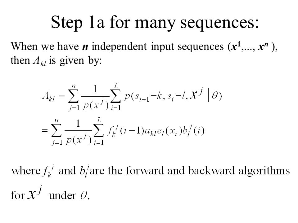 Step 1a for many sequences: When we have n independent input sequences (x 1,..., x n ), then A kl is given by: