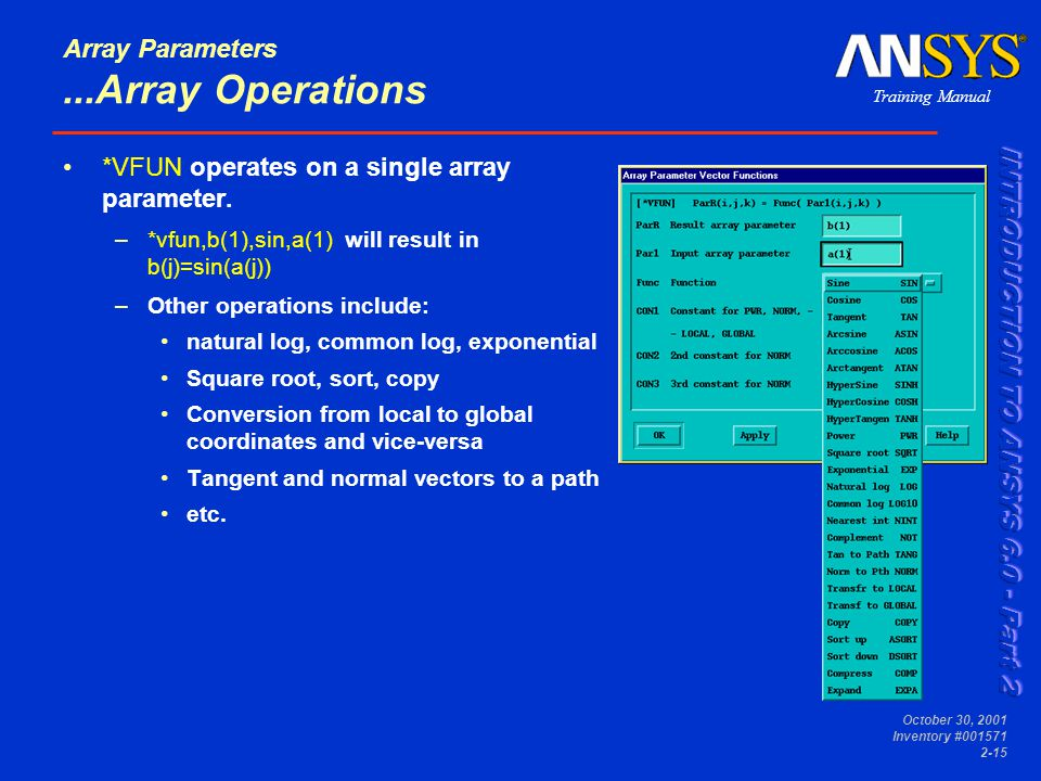 Training Manual October 30, 2001 Inventory #001571 2-15 Array Parameters...Array Operations *VFUN operates on a single array parameter.