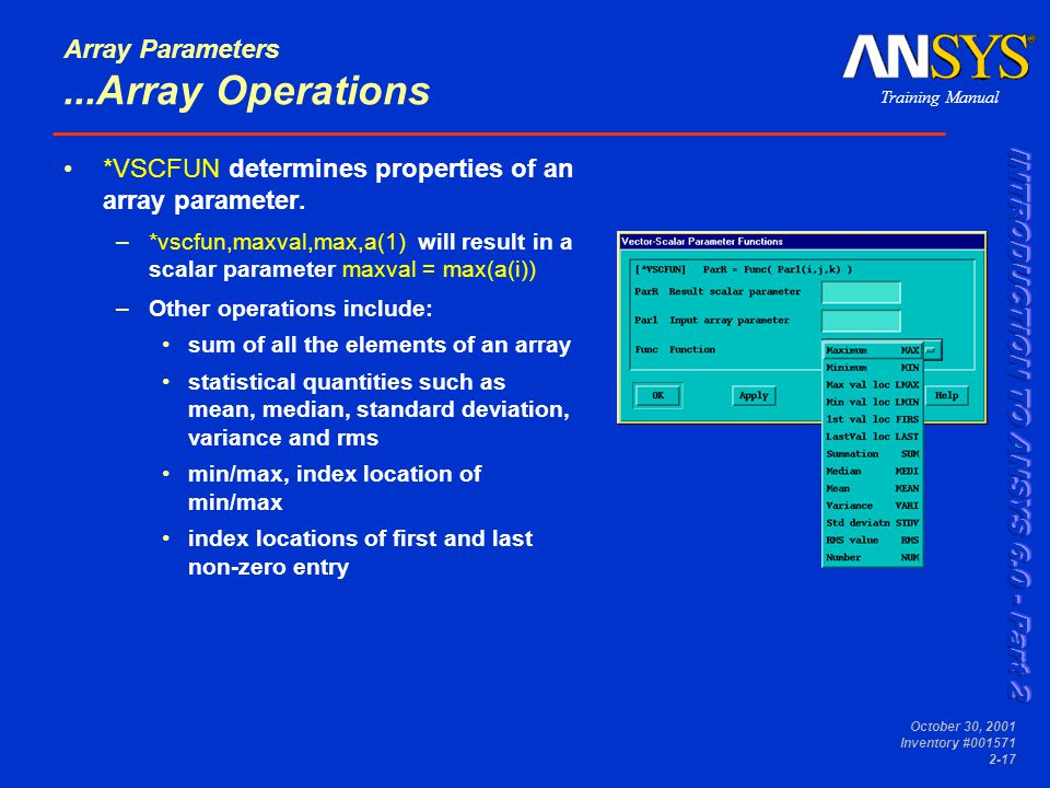 Training Manual October 30, 2001 Inventory #001571 2-17 Array Parameters...Array Operations *VSCFUN determines properties of an array parameter.