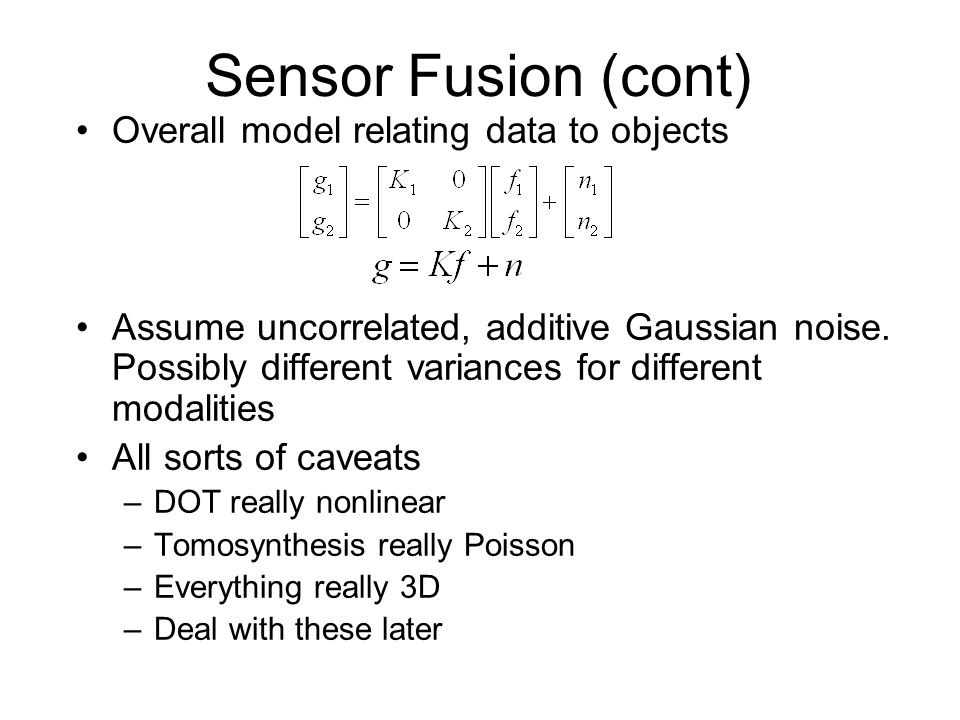 Sensor Fusion (cont) Overall model relating data to objects Assume uncorrelated, additive Gaussian noise.