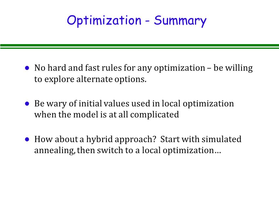 Optimization - Summary l No hard and fast rules for any optimization – be willing to explore alternate options.