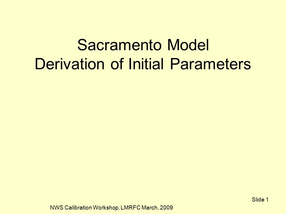 NWS Calibration Workshop, LMRFC March, 2009 Slide 1 Sacramento Model Derivation of Initial Parameters