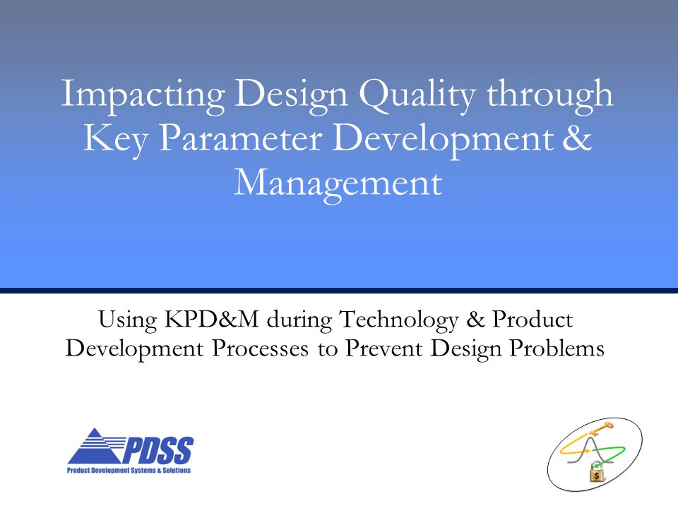 Impacting Design Quality through Key Parameter Development & Management Using KPD&M during Technology & Product Development Processes to Prevent Design Problems