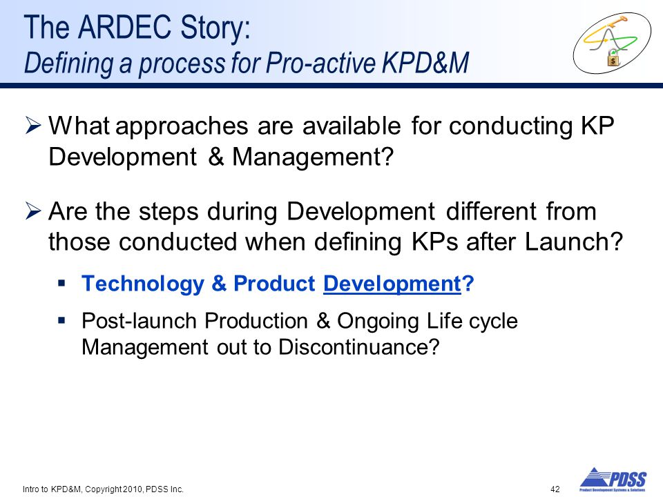 The ARDEC Story: Defining a process for Pro-active KPD&M  What approaches are available for conducting KP Development & Management.