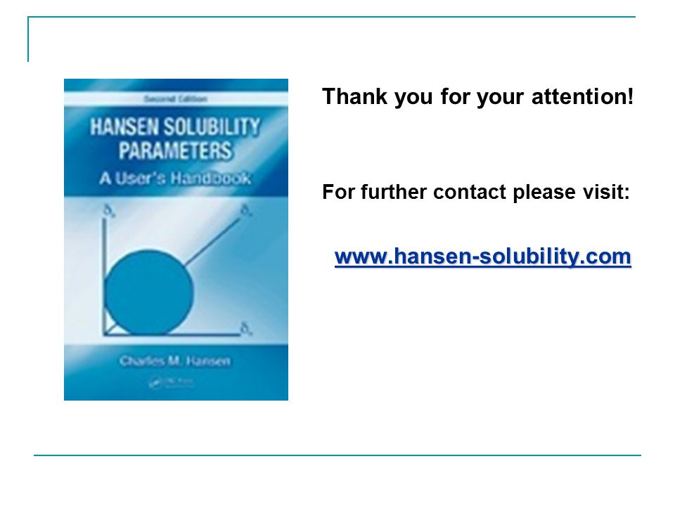 Thank you for your attention! For further contact please visit: www.hansen-solubility.com