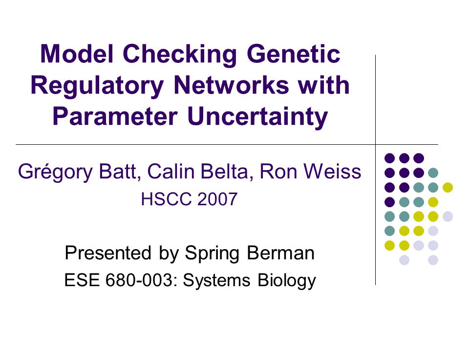 Motivation  Uncertainty in biological parameters limits the development and analysis of models of genetic regulatory networks - Sources: gene expression noise, mutation, cell death, changing intra- and extra-cellular environments - Direct determination of rate constants in vivo is still inaccurate and nontrivial [1]  Network tuning is a central problem in synthetic biology - Most initial attempts at building gene networks fail to produce the desired behavior [1] [1] E.