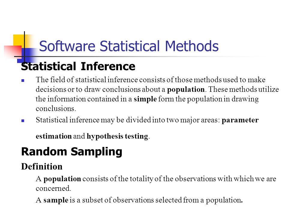 Software Statistical Methods Statistical Inference The field of statistical inference consists of those methods used to make decisions or to draw conclusions about a population.