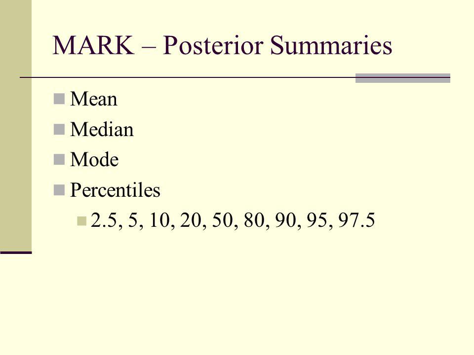 MARK – Posterior Summaries Mean Median Mode Percentiles 2.5, 5, 10, 20, 50, 80, 90, 95, 97.5