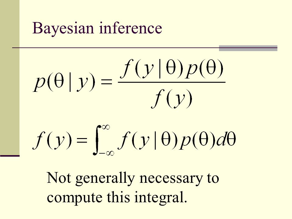 Bayesian inference Not generally necessary to compute this integral.