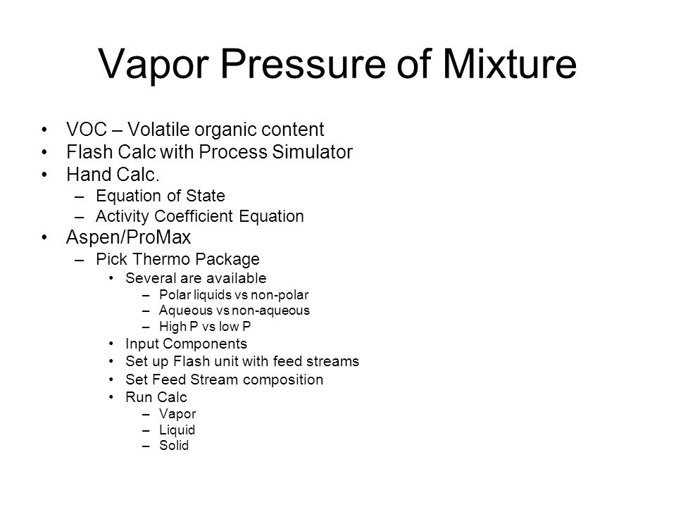 Vapor Pressure of Mixture VOC – Volatile organic content Flash Calc with Process Simulator Hand Calc.