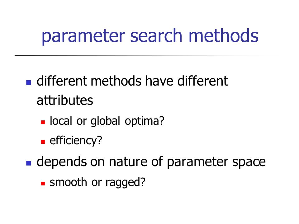 parameter search methods different methods have different attributes local or global optima.