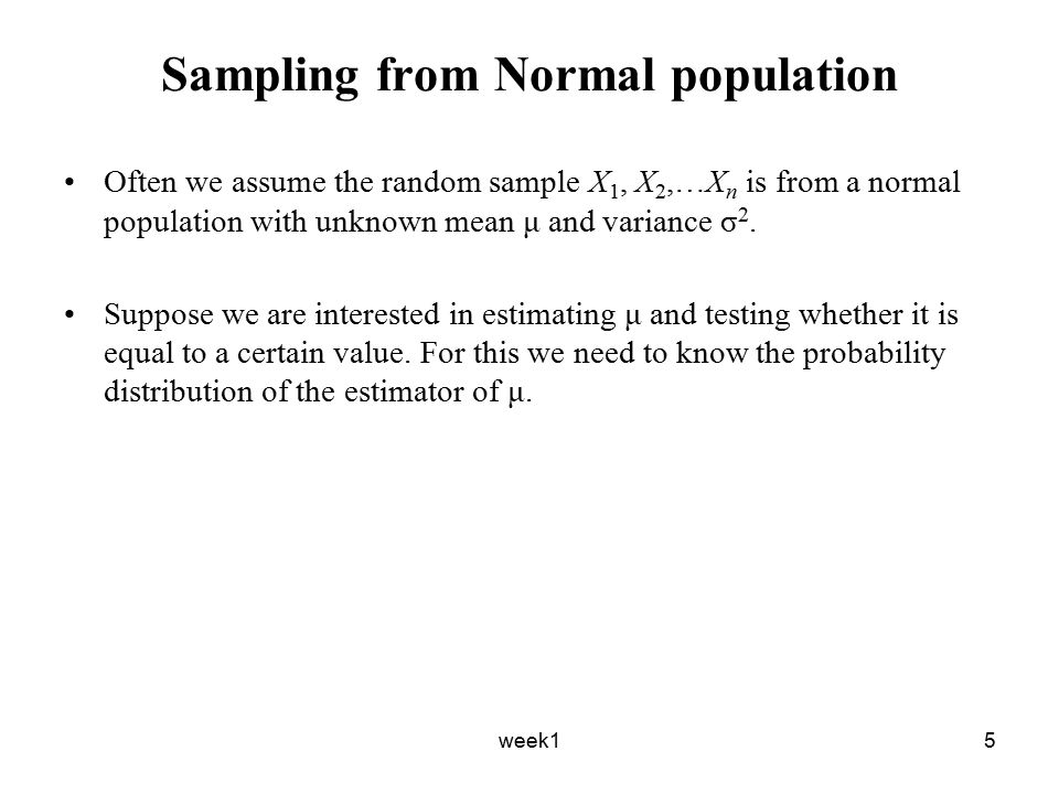 week16 Claim Suppose X 1, X 2,…X n are i.i.d normal random variables with unknown mean μ and variance σ 2 then Proof: