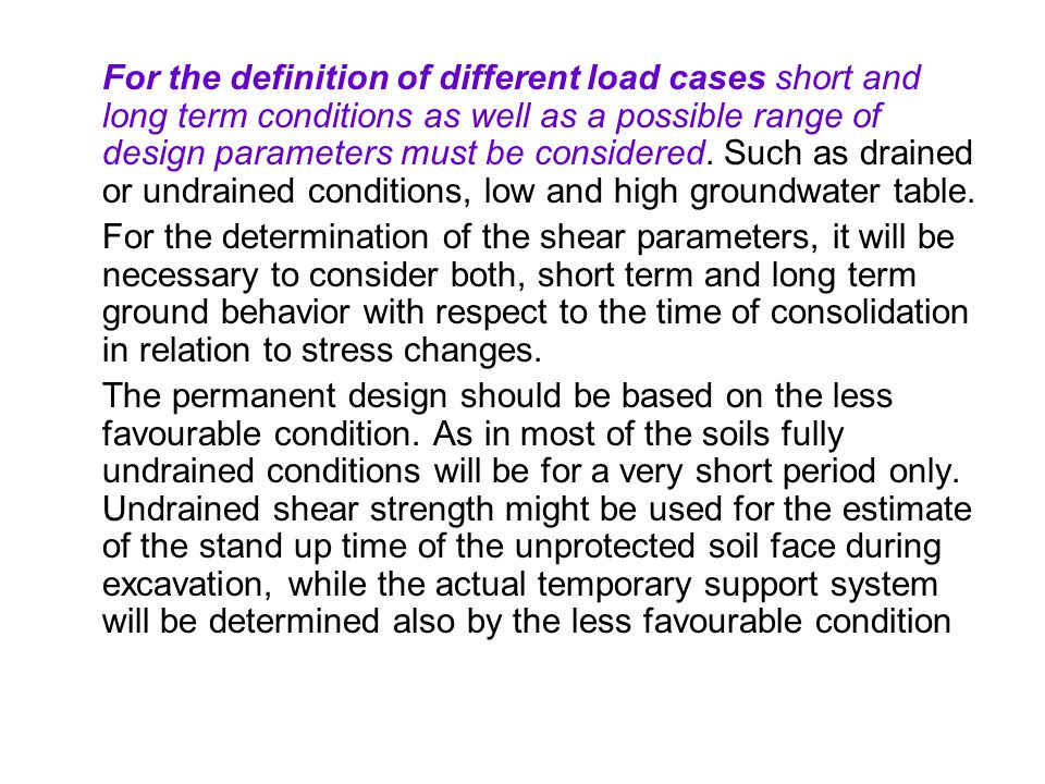 For the definition of different load cases short and long term conditions as well as a possible range of design parameters must be considered. Such as