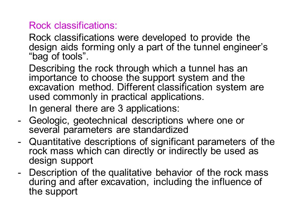"Rock classifications: Rock classifications were developed to provide the design aids forming only a part of the tunnel engineer's ""bag of tools"". Desc"