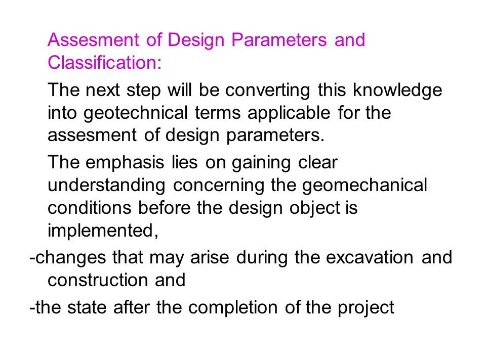 Assesment of Design Parameters and Classification: The next step will be converting this knowledge into geotechnical terms applicable for the assesmen