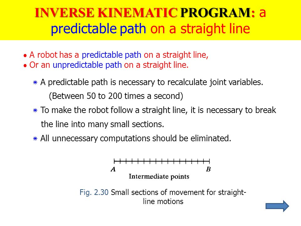  A robot has a predictable path on a straight line,  Or an unpredictable path on a straight line. ٭ A predictable path is necessary to recalculate j