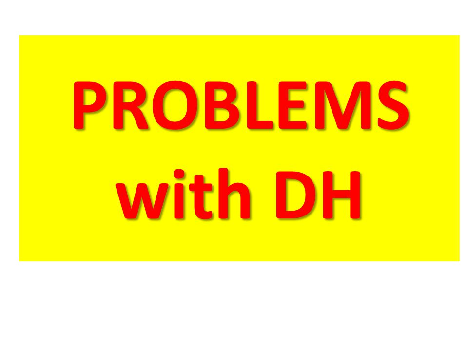 PROBLEMS with DH