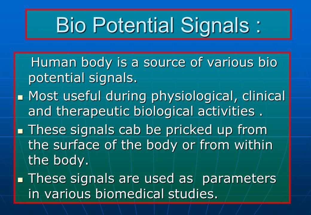 Bio Potential Signals : Human body is a source of various bio potential signals.