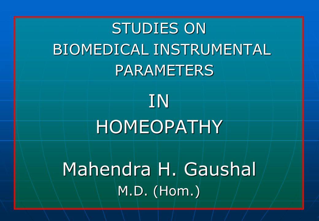 STUDIES ON BIOMEDICAL INSTRUMENTAL PARAMETERS BIOMEDICAL INSTRUMENTAL PARAMETERSINHOMEOPATHY Mahendra H.