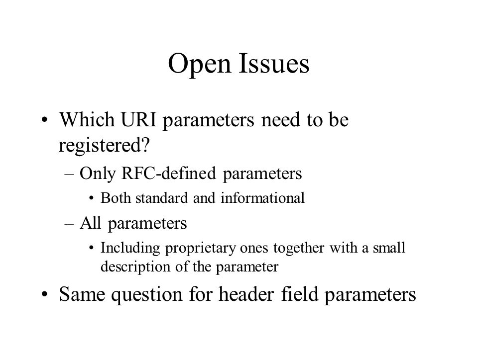 Open Issues Which URI parameters need to be registered.
